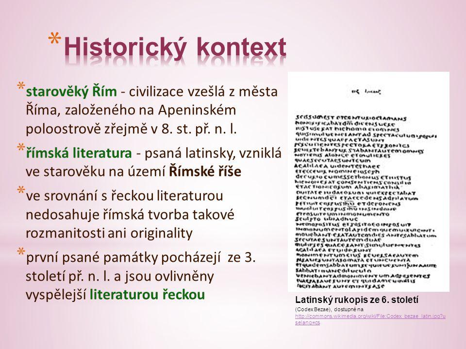 * starověký Řím - civilizace vzešlá z města Říma, založeného na Apeninském poloostrově zřejmě v 8. st. př. n. l. * římská literatura - psaná latinsky,