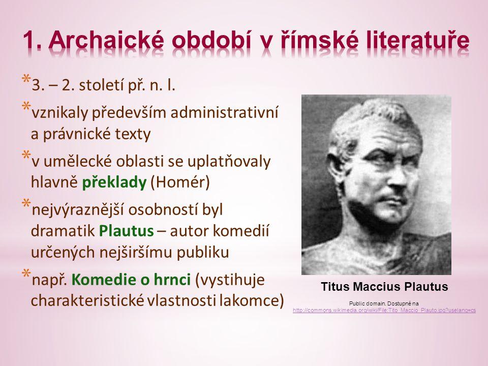 * 3. – 2. století př. n. l. * vznikaly především administrativní a právnické texty * v umělecké oblasti se uplatňovaly hlavně překlady (Homér) * nejvý