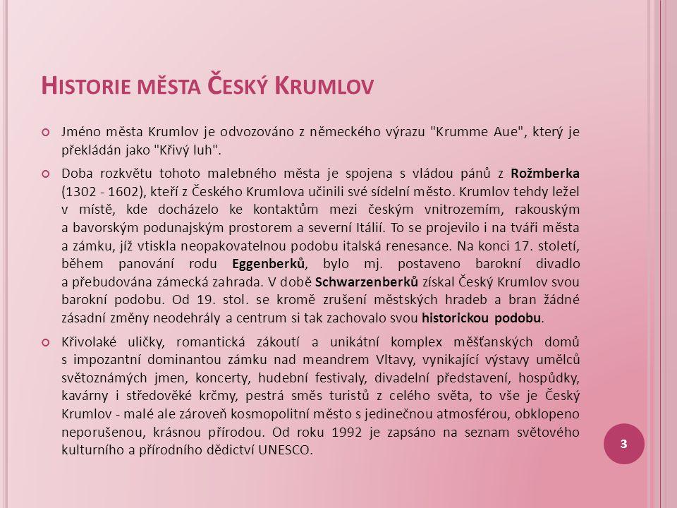 H ISTORIE MĚSTA Č ESKÝ K RUMLOV Jméno města Krumlov je odvozováno z německého výrazu