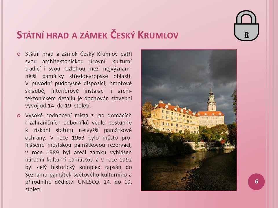 S TÁTNÍ HRAD A ZÁMEK Č ESKÝ K RUMLOV Státní hrad a zámek Český Krumlov patří svou architektonickou úrovní, kulturní tradicí i svou rozlohou mezi nejvý