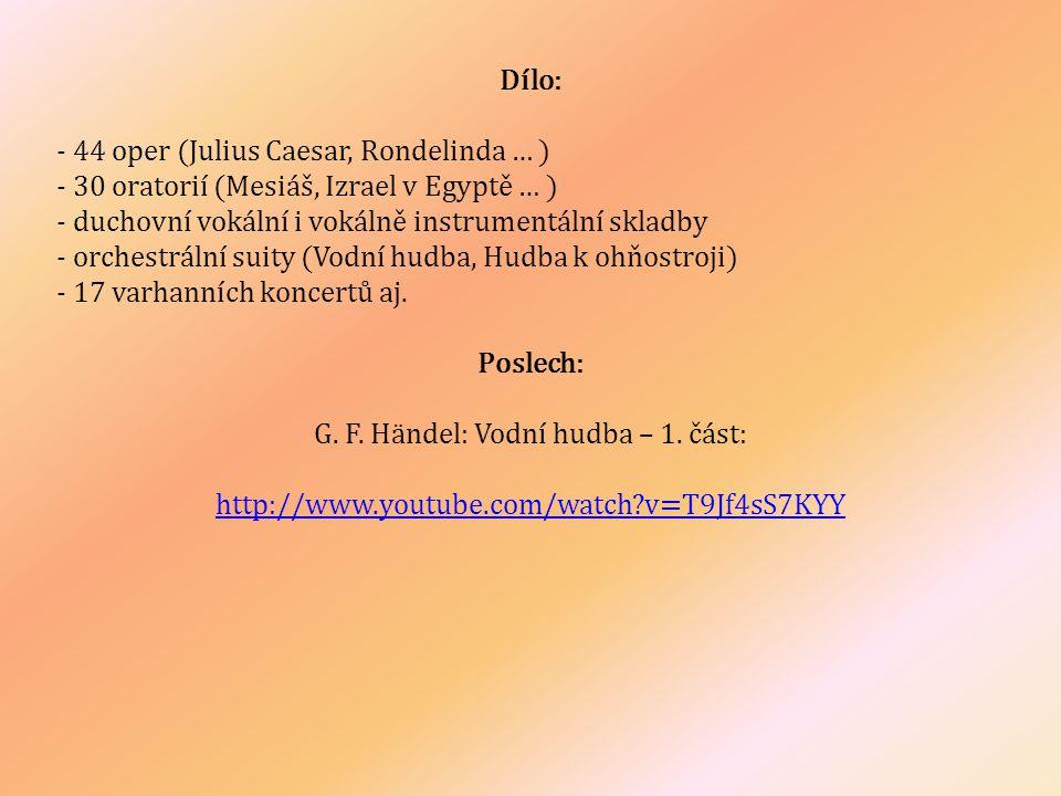 Dílo: - 44 oper (Julius Caesar, Rondelinda … ) - 30 oratorií (Mesiáš, Izrael v Egyptě … ) - duchovní vokální i vokálně instrumentální skladby - orchestrální suity (Vodní hudba, Hudba k ohňostroji) - 17 varhanních koncertů aj.