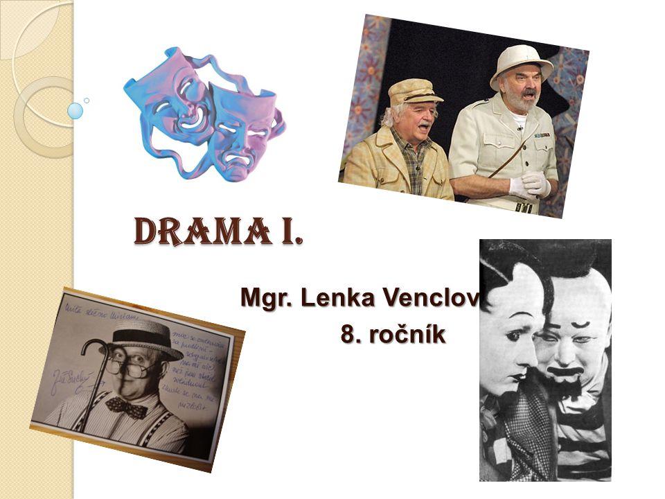 DRAMA I. DRAMA I. Mgr. Lenka Venclová Mgr. Lenka Venclová 8. ročník 8. ročník