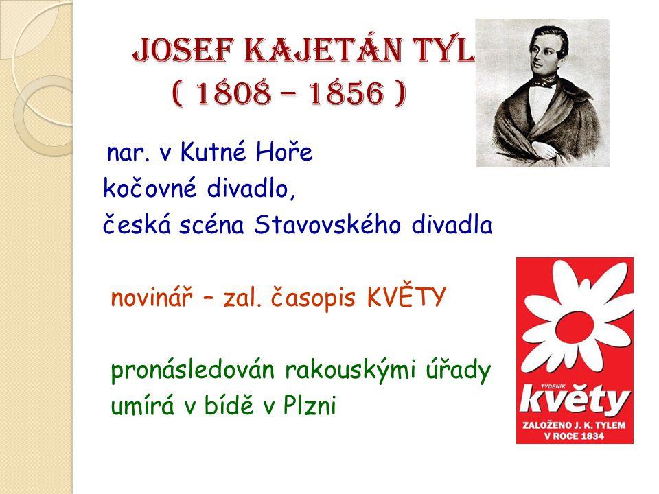 JOSEF KAJETÁN TYL ( 1808 – 1856 ) JOSEF KAJETÁN TYL ( 1808 – 1856 ) nar. v Kutné Hoře kočovné divadlo, česká scéna Stavovského divadla novinář – zal.