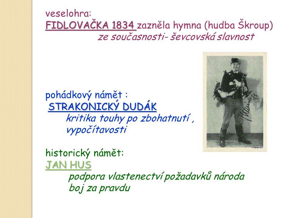 veselohra: FIDLOVAČKA 1834 FIDLOVAČKA 1834 zazněla hymna (hudba Škroup) ze současnosti- ševcovská slavnost pohádkový námět : STRAKONICKÝ DUDÁK kritika