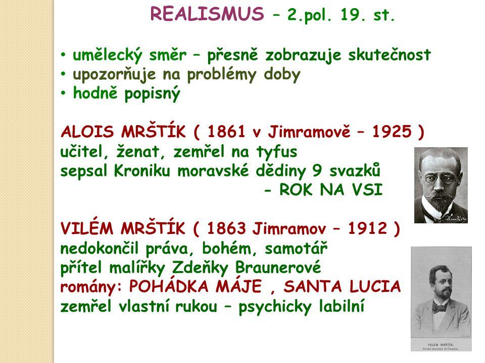 REALISMUS – 2.pol. 19. st. umělecký směr – přesně zobrazuje skutečnost upozorňuje na problémy doby hodně popisný ALOIS MRŠTÍK ( 1861 v Jimramově – 192