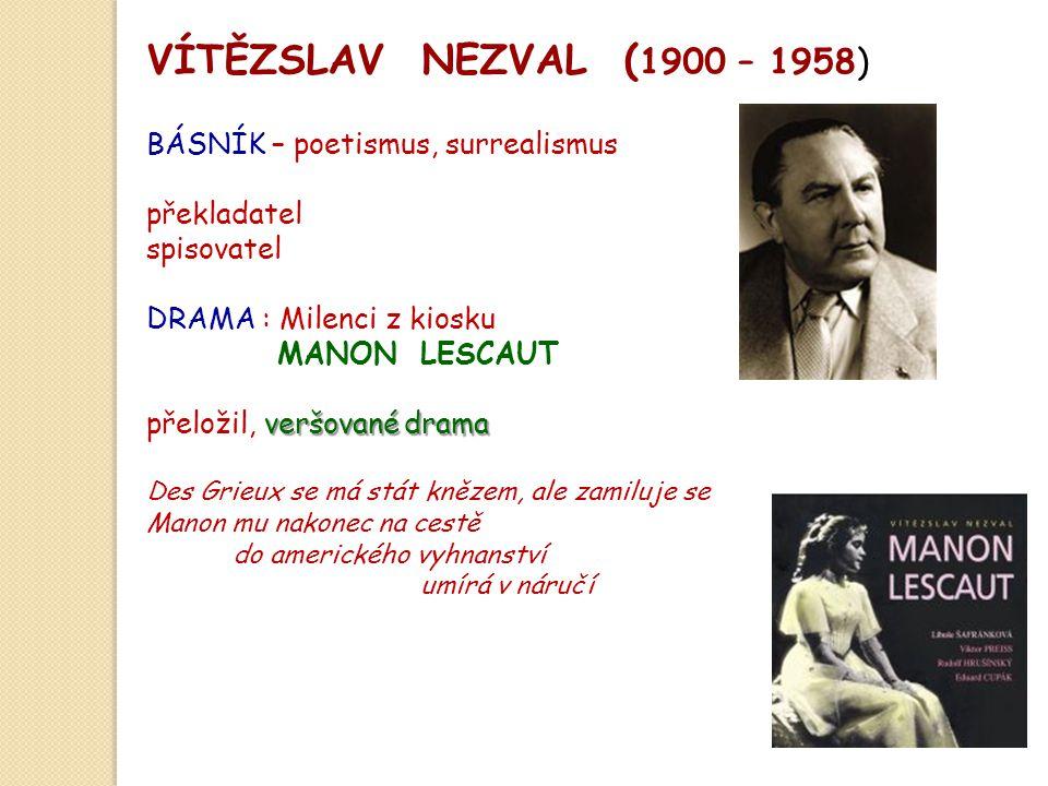 VÍTĚZSLAV NEZVAL ( 1900 – 1958) BÁSNÍK – poetismus, surrealismus překladatel spisovatel DRAMA : Milenci z kiosku MANON LESCAUT veršované drama přeloži
