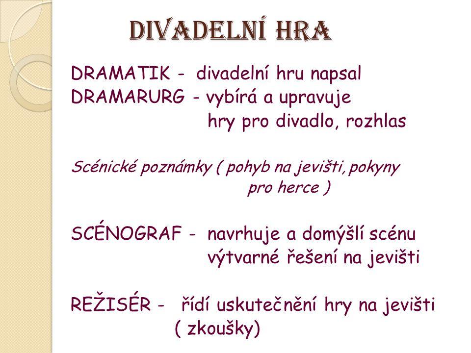 Divadelní hra DRAMATIK - divadelní hru napsal DRAMARURG - vybírá a upravuje hry pro divadlo, rozhlas Scénické poznámky ( pohyb na jevišti, pokyny pro