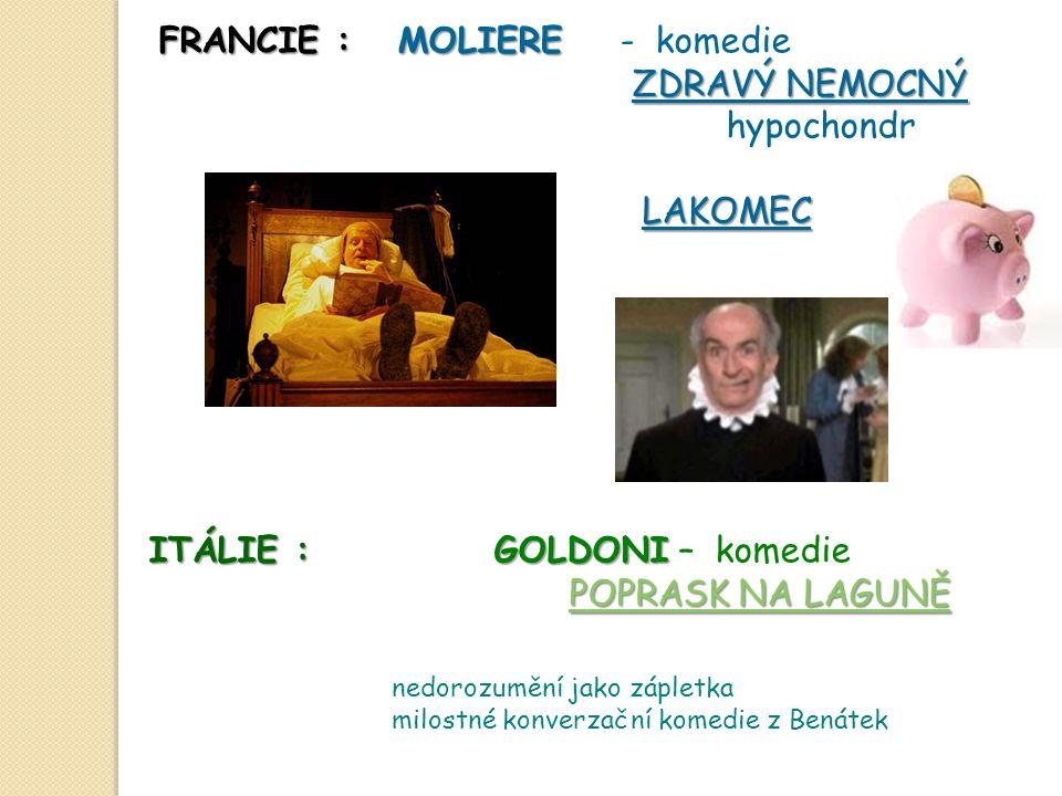 FRANCIE : MOLIERE FRANCIE : MOLIERE - komedie ZDRAVÝ NEMOCNÝ hypochondr LAKOMEC ITÁLIE : GOLDONI ITÁLIE : GOLDONI – komedie POPRASK NA LAGUNĚ POPRASK