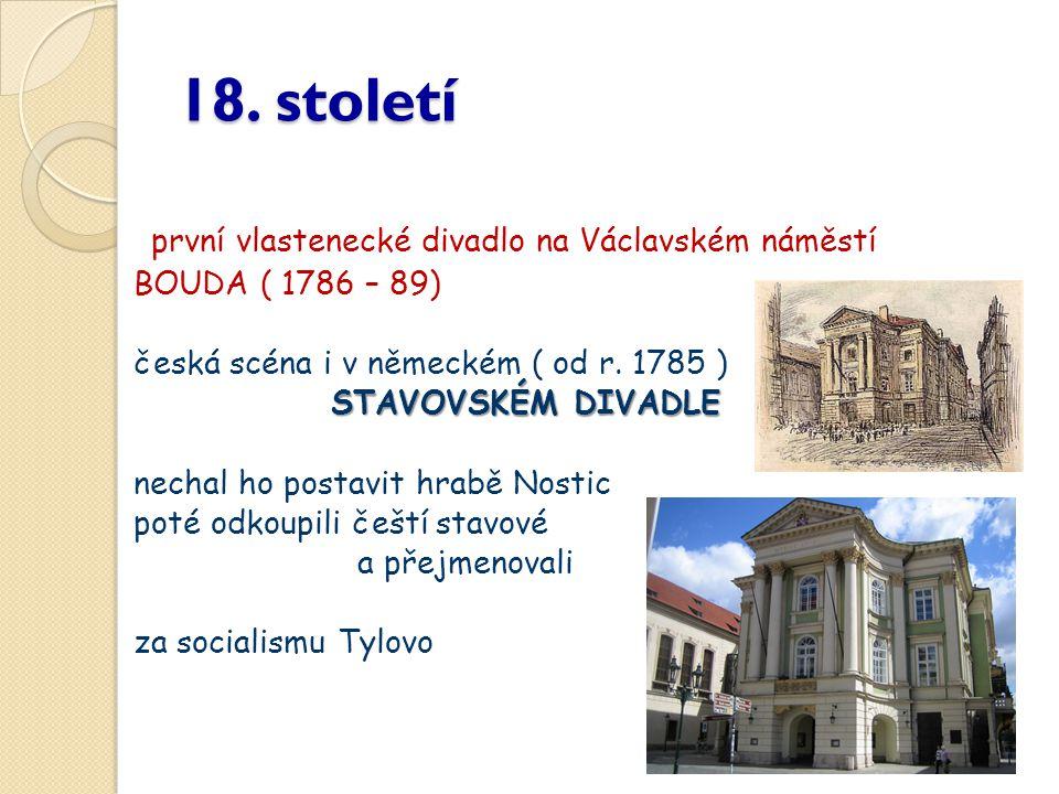 18. století první vlastenecké divadlo na Václavském náměstí BOUDA ( 1786 – 89) česká scéna i v německém ( od r. 1785 ) STAVOVSKÉM DIVADLE STAVOVSKÉM D