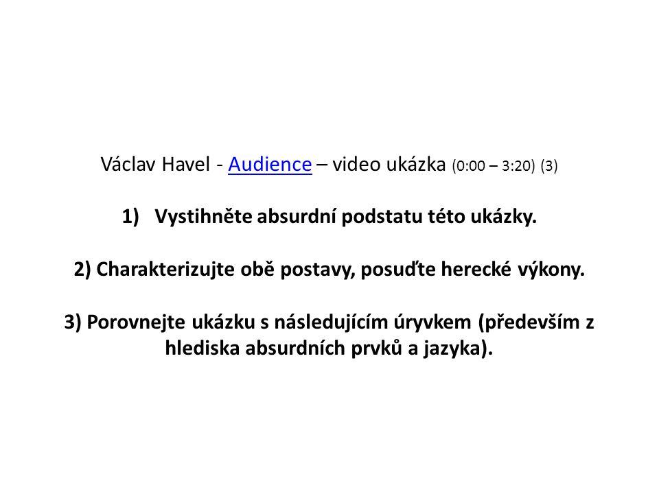 Václav Havel - Audience – video ukázka (0:00 – 3:20) (3)Audience 1)Vystihněte absurdní podstatu této ukázky.