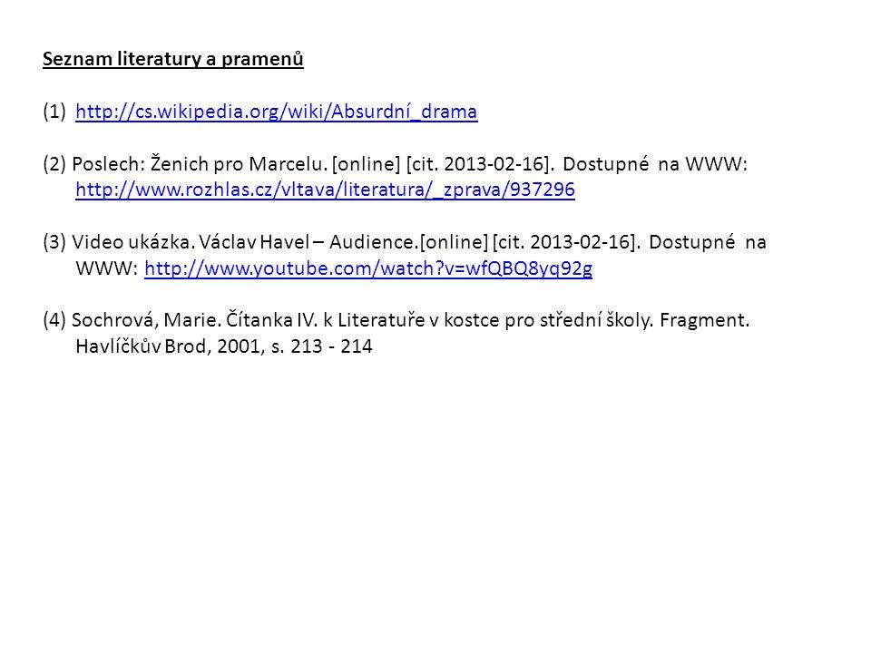 Seznam literatury a pramenů (1)http://cs.wikipedia.org/wiki/Absurdní_dramahttp://cs.wikipedia.org/wiki/Absurdní_drama (2) Poslech: Ženich pro Marcelu.