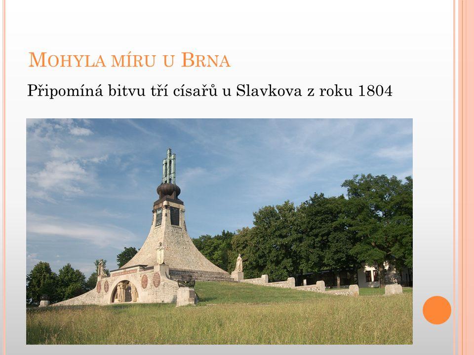 M OHYLA MÍRU U B RNA Připomíná bitvu tří císařů u Slavkova z roku 1804