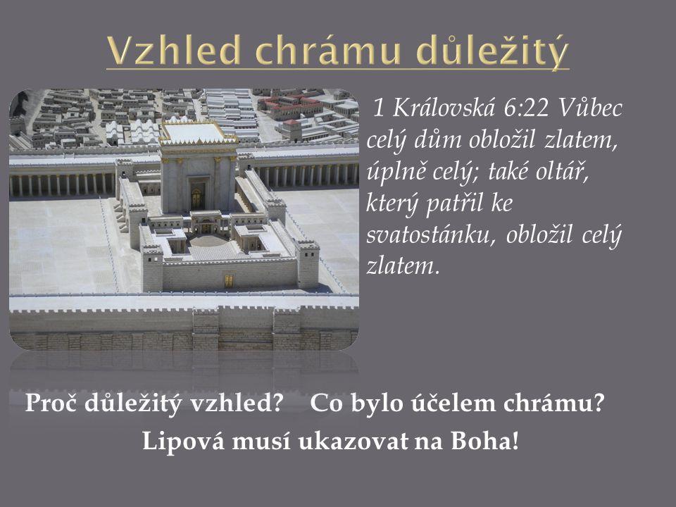 Proč důležitý vzhled. Co bylo účelem chrámu. Lipová musí ukazovat na Boha.