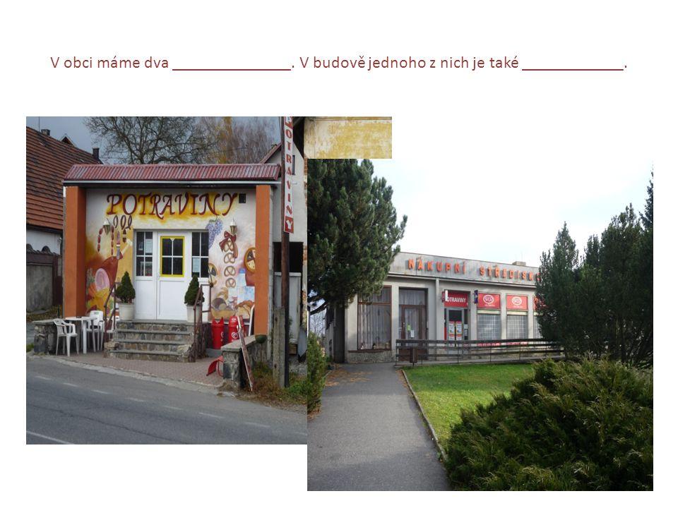 V obci máme dva ______________. V budově jednoho z nich je také ____________.