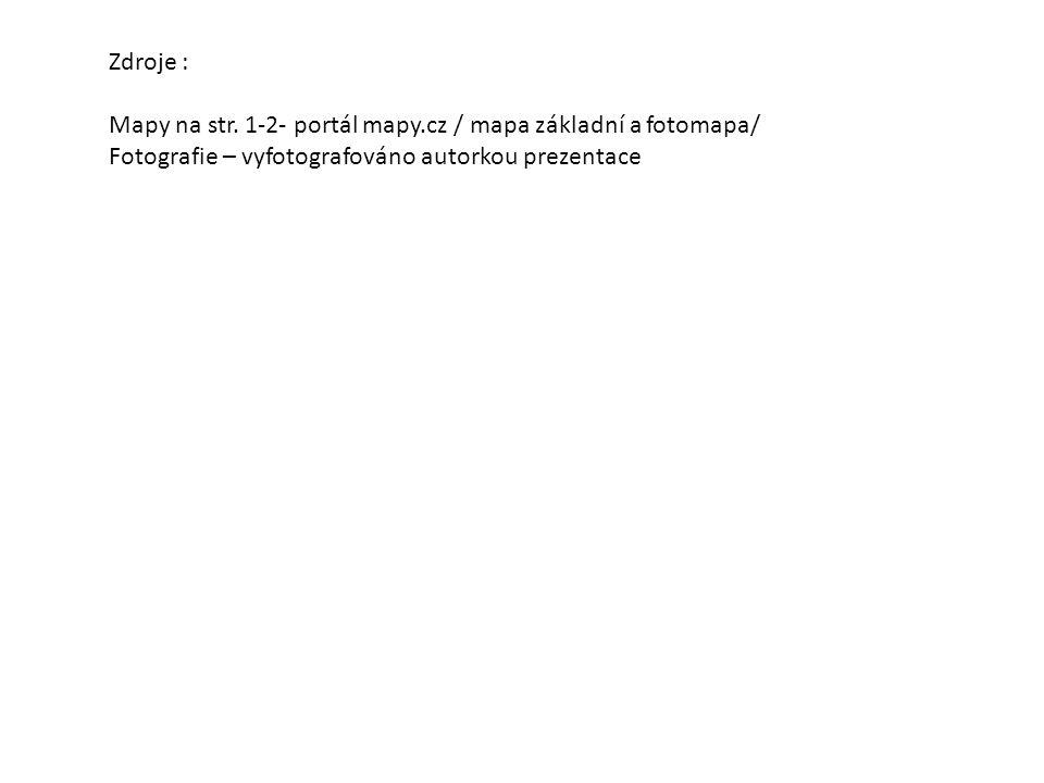 Zdroje : Mapy na str. 1-2- portál mapy.cz / mapa základní a fotomapa/ Fotografie – vyfotografováno autorkou prezentace