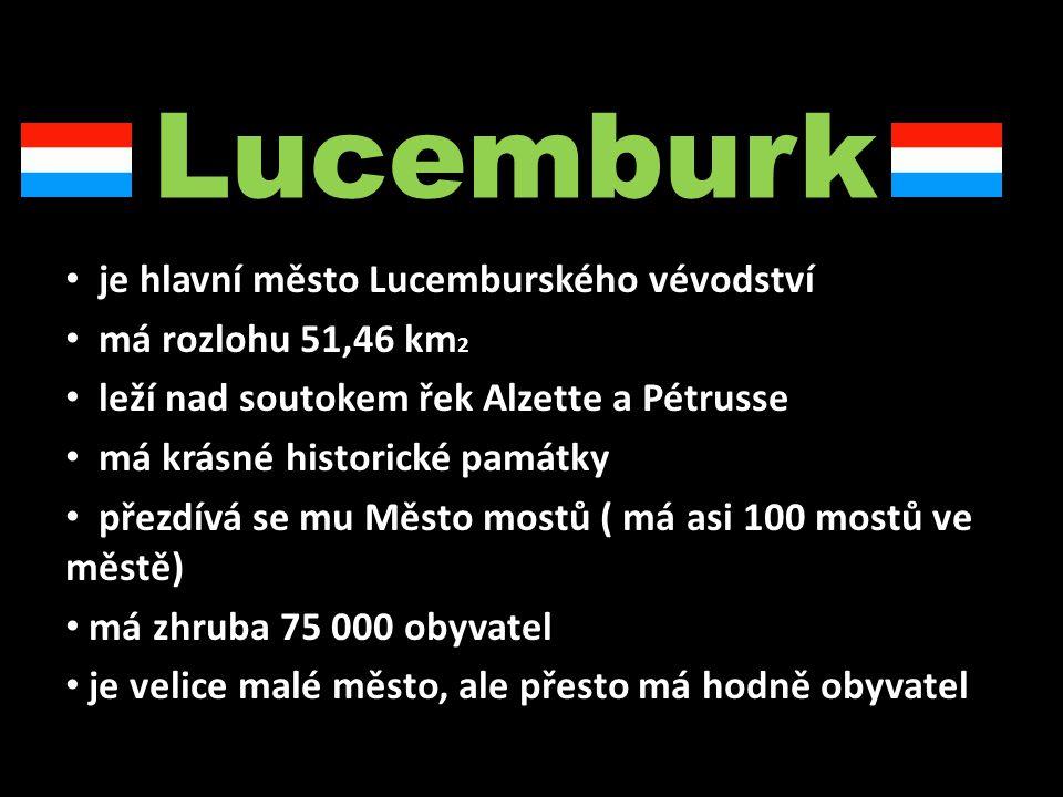 je hlavní město Lucemburského vévodství má rozlohu 51,46 km 2 leží nad soutokem řek Alzette a Pétrusse má krásné historické památky přezdívá se mu Měs