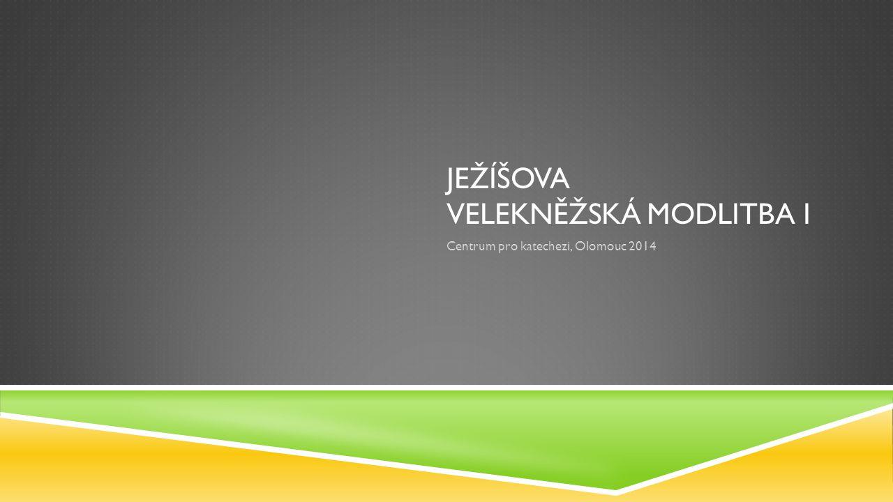 JEŽÍŠOVA VELEKNĚŽSKÁ MODLITBA I Centrum pro katechezi, Olomouc 2014