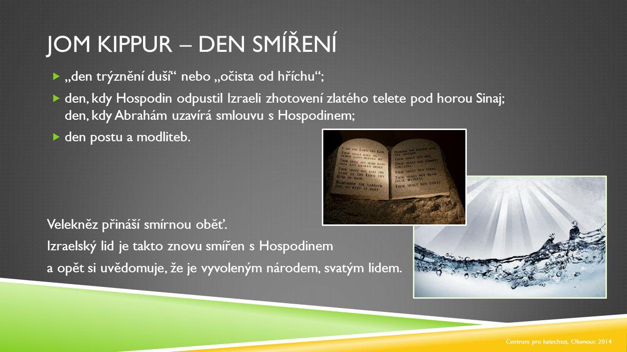 """JOM KIPPUR – DEN SMÍŘENÍ  """"den trýznění duší"""" nebo """"očista od hříchu"""";  den, kdy Hospodin odpustil Izraeli zhotovení zlatého telete pod horou Sinaj;"""