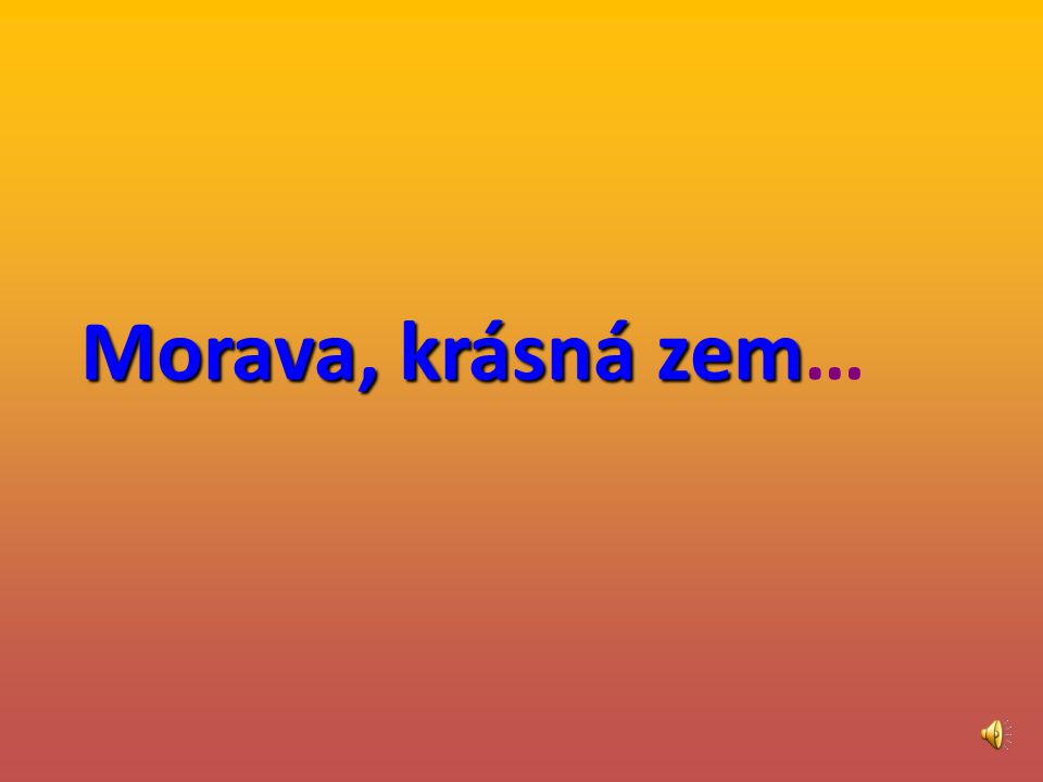 Morava, krásná zem Morava, krásná zem…