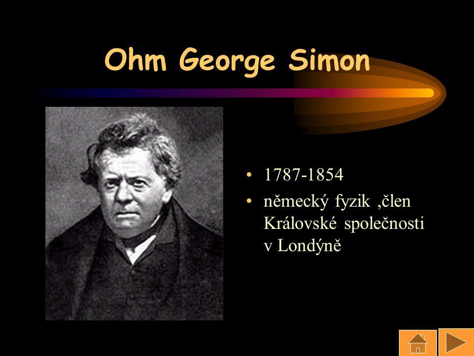 Ohm George Simon 1787-1854 německý fyzik,člen Královské společnosti v Londýně