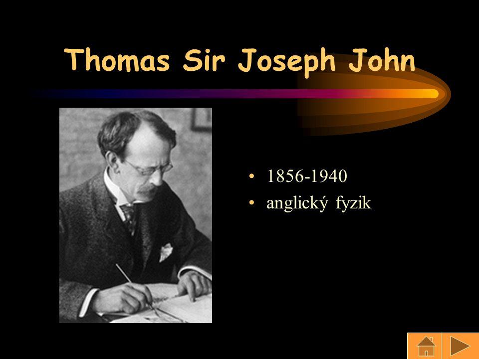 Thomas Sir Joseph John 1856-1940 anglický fyzik