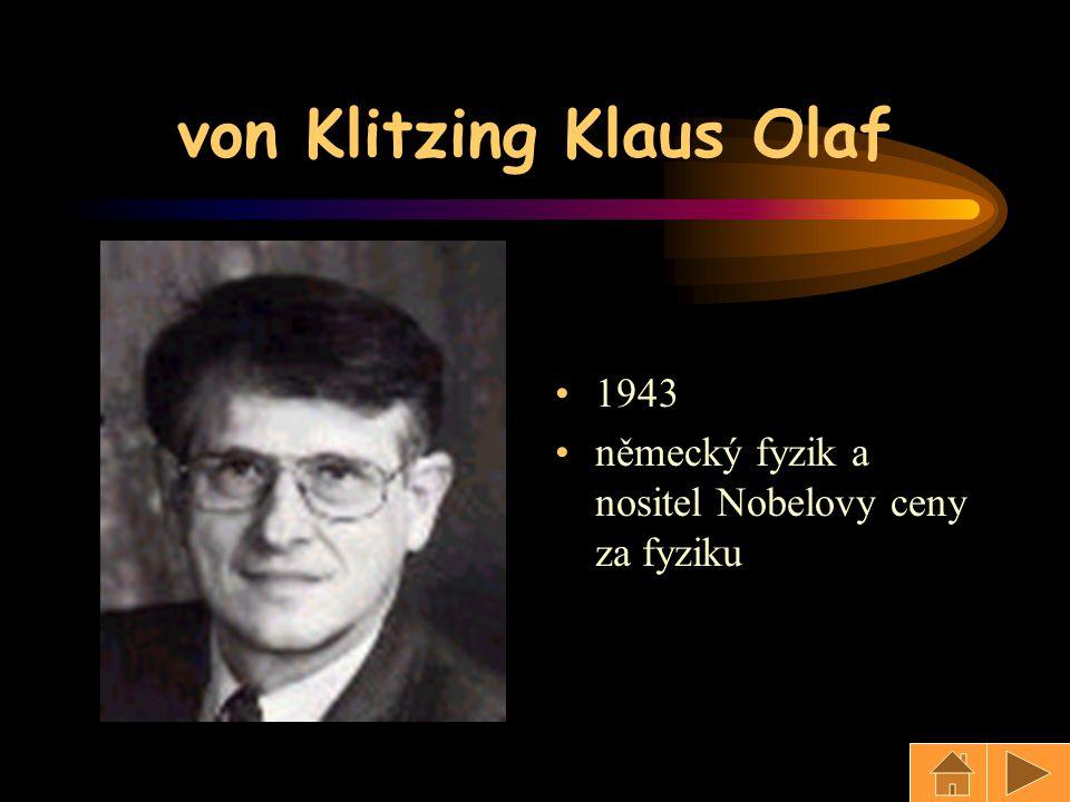 von Klitzing Klaus Olaf 1943 německý fyzik a nositel Nobelovy ceny za fyziku