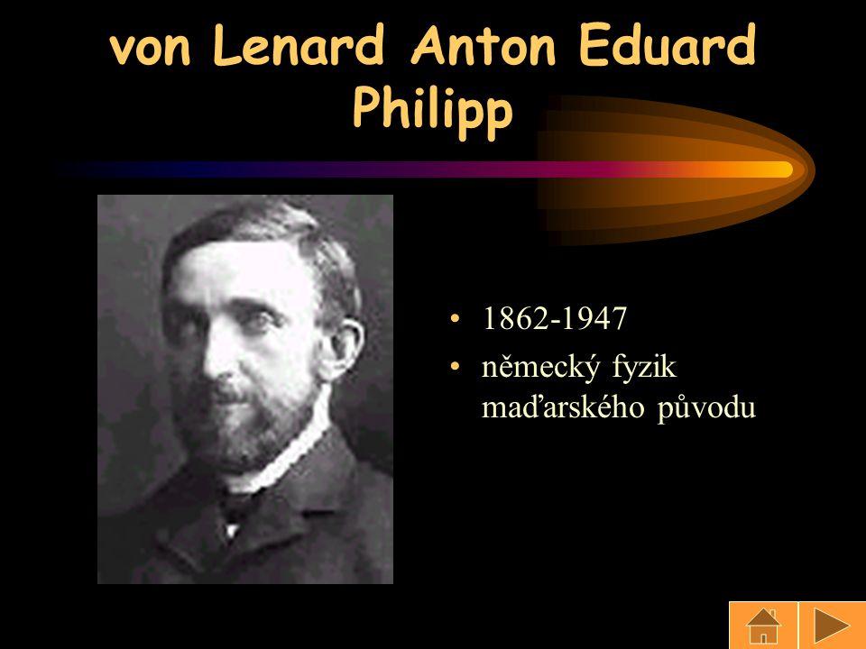von Lenard Anton Eduard Philipp 1862-1947 německý fyzik maďarského původu