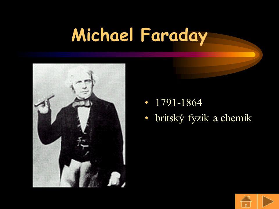 Michael Faraday 1791-1864 britský fyzik a chemik