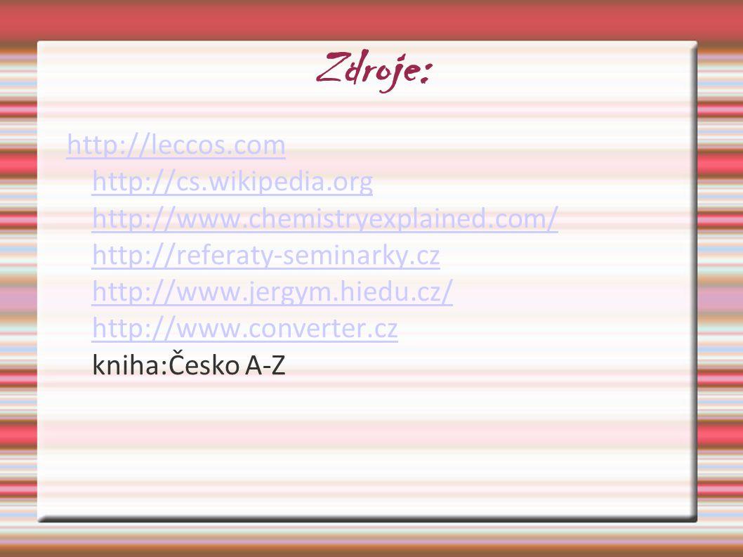 Zdroje: http://leccos.com http://cs.wikipedia.org http://www.chemistryexplained.com/ http://referaty-seminarky.cz http://www.jergym.hiedu.cz/ http://w