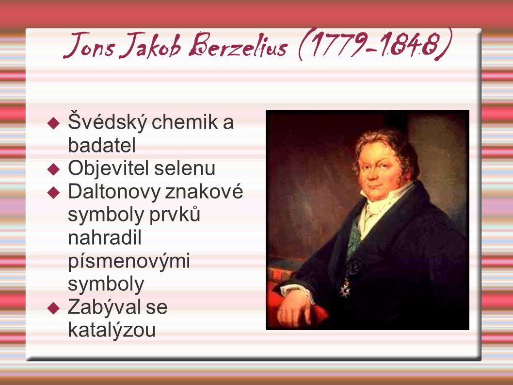 Jons Jakob Berzelius (1779-1848)  Švédský chemik a badatel  Objevitel selenu  Daltonovy znakové symboly prvků nahradil písmenovými symboly  Zabýva