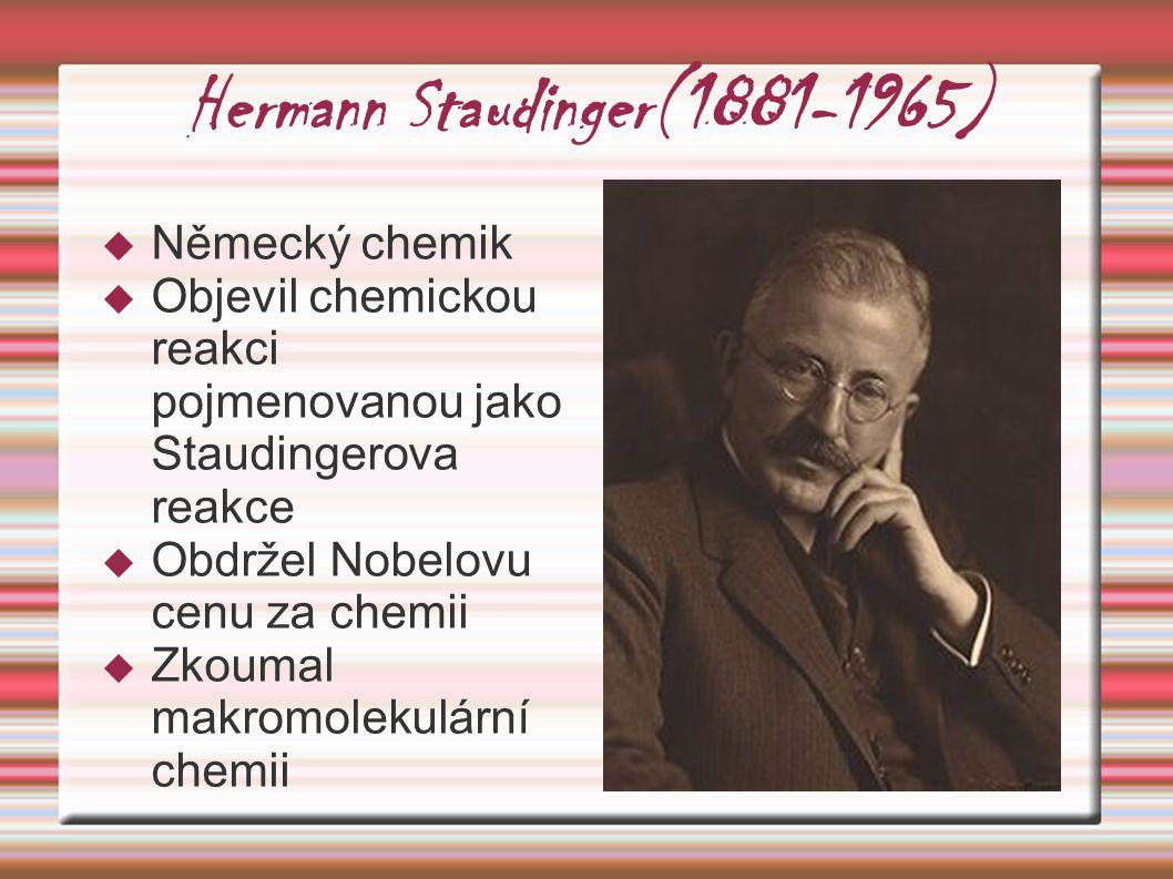 Hermann Staudinger(1881-1965)  Německý chemik  Objevil chemickou reakci pojmenovanou jako Staudingerova reakce  Obdržel Nobelovu cenu za chemii  Z