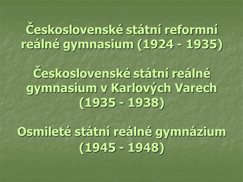 Československé státní reformní reálné gymnasium (1924 - 1935) Československé státní reálné gymnasium v Karlových Varech (1935 - 1938) Osmileté státní
