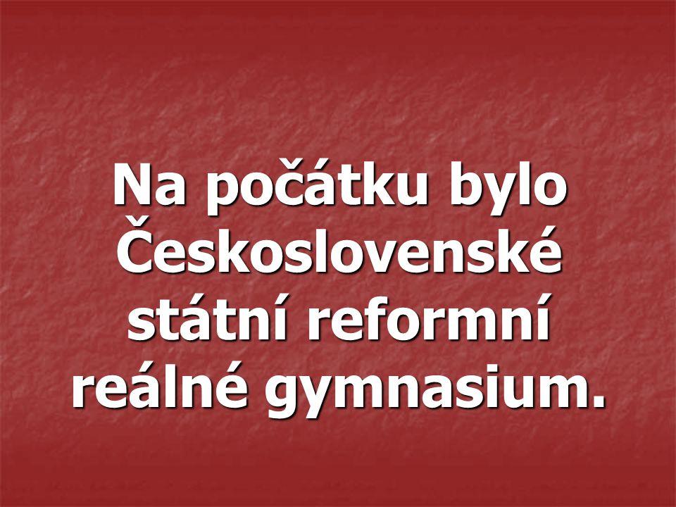 Na počátku bylo Československé státní reformní reálné gymnasium.
