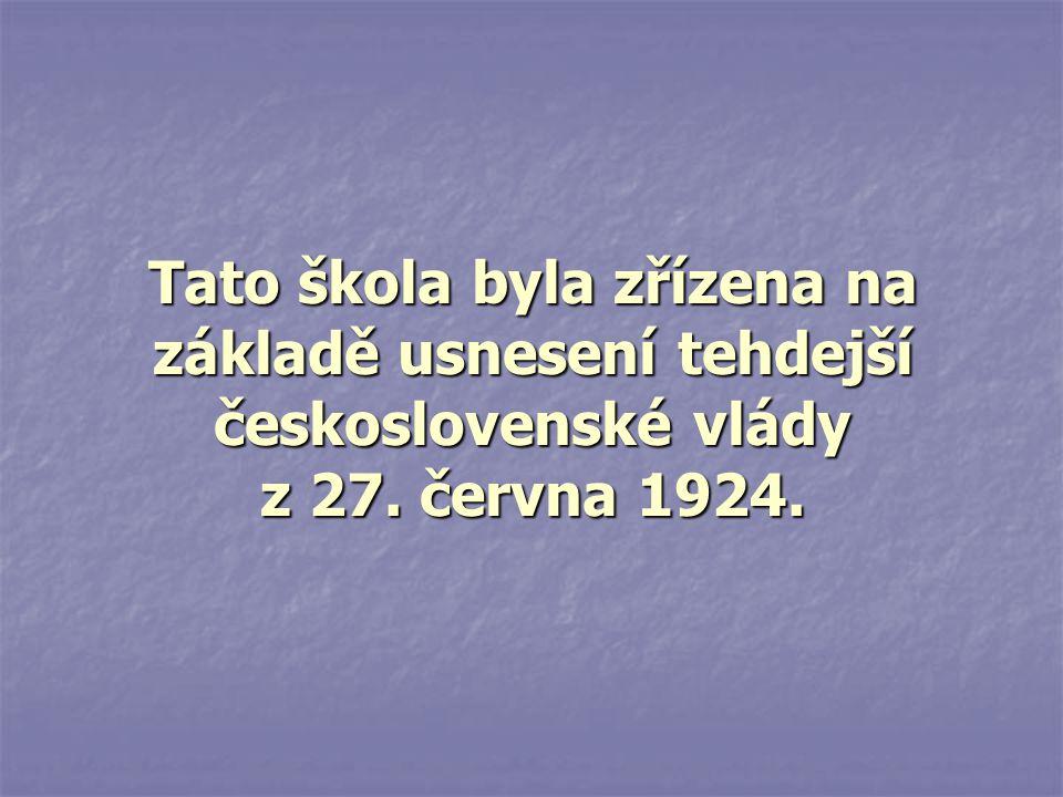 Tato škola byla zřízena na základě usnesení tehdejší československé vlády z 27. června 1924.