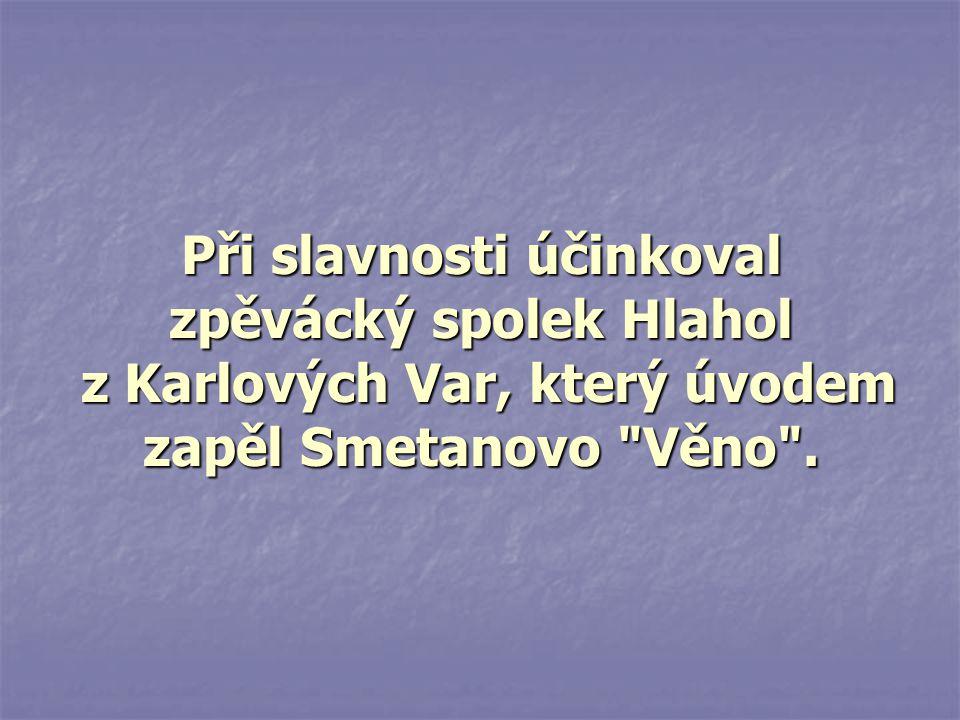 Při slavnosti účinkoval zpěvácký spolek Hlahol z Karlových Var, který úvodem zapěl Smetanovo