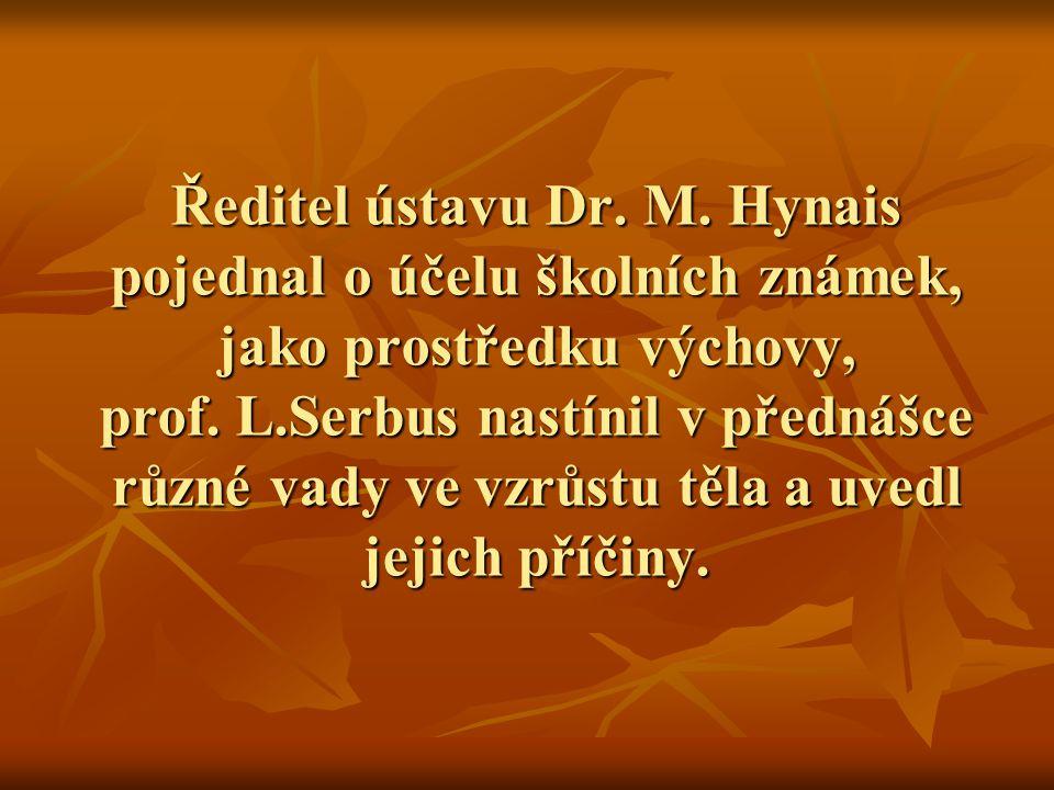 Ředitel ústavu Dr. M. Hynais pojednal o účelu školních známek, jako prostředku výchovy, prof. L.Serbus nastínil v přednášce různé vady ve vzrůstu těla