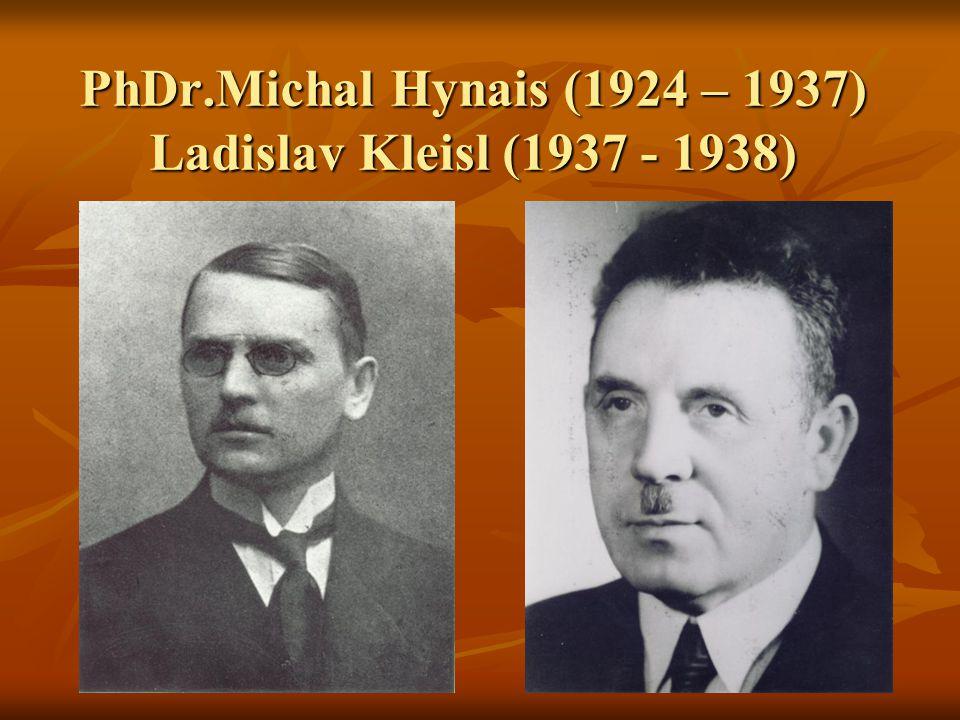 PhDr.Michal Hynais (1924 – 1937) Ladislav Kleisl (1937 - 1938)