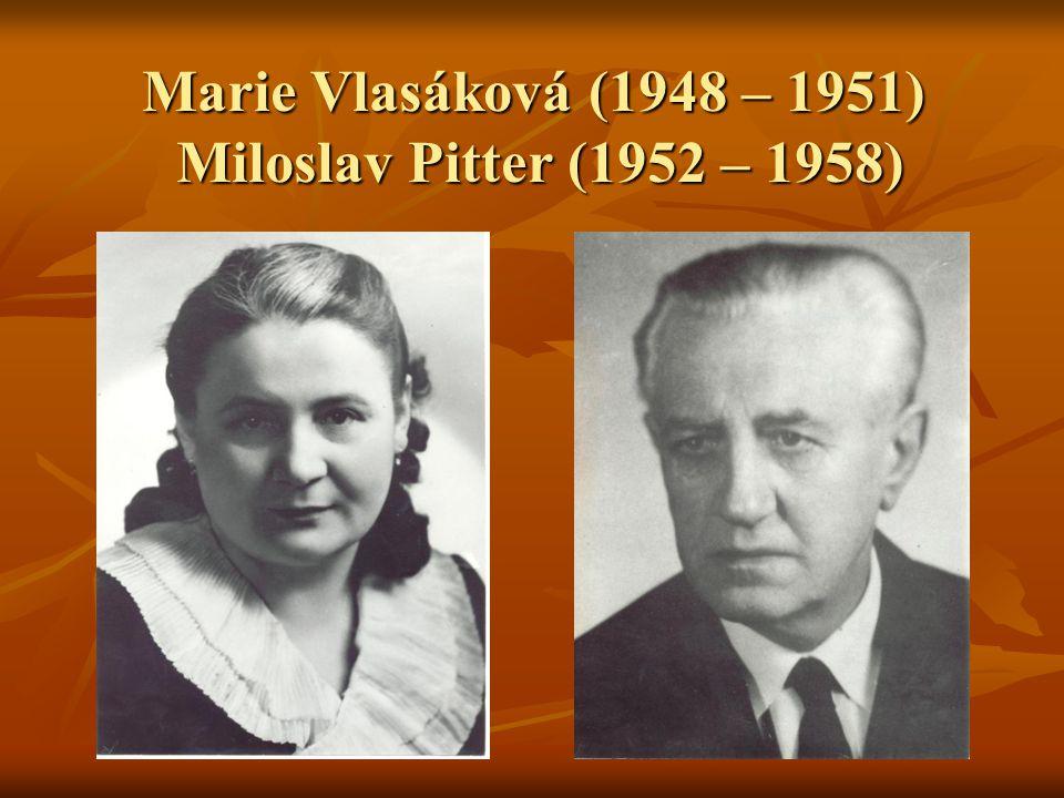 Marie Vlasáková (1948 – 1951) Miloslav Pitter (1952 – 1958)