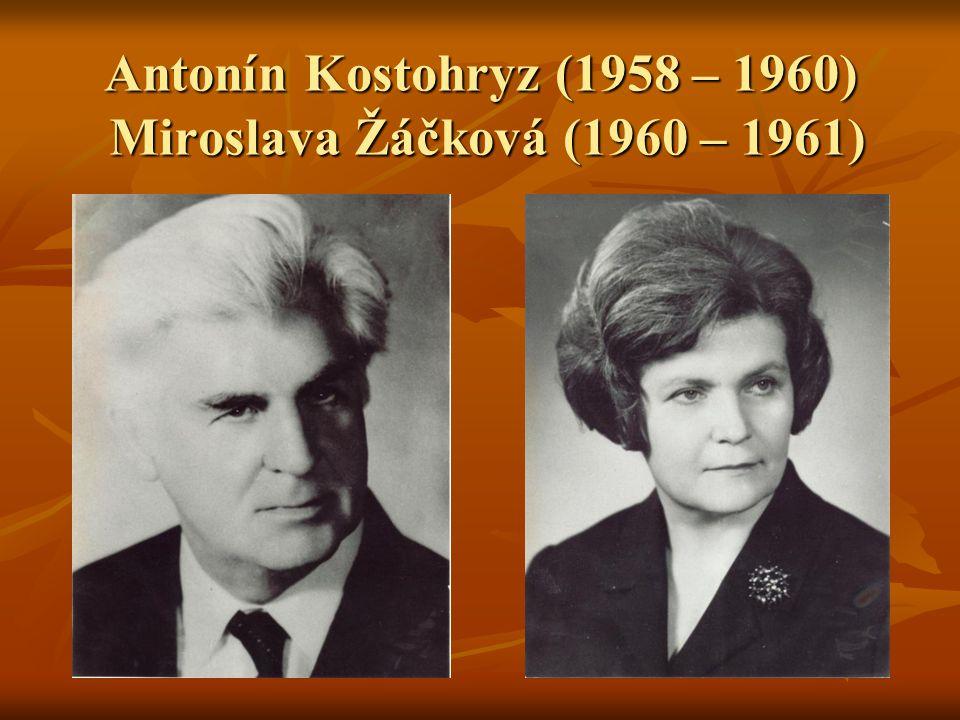 Antonín Kostohryz (1958 – 1960) Miroslava Žáčková (1960 – 1961)