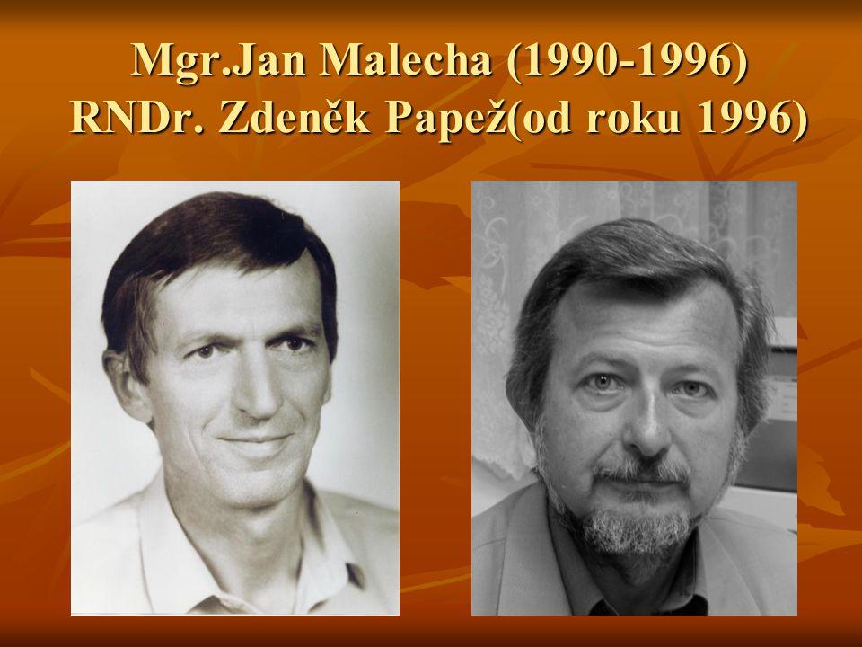 Mgr.Jan Malecha (1990-1996) RNDr. Zdeněk Papež(od roku 1996)