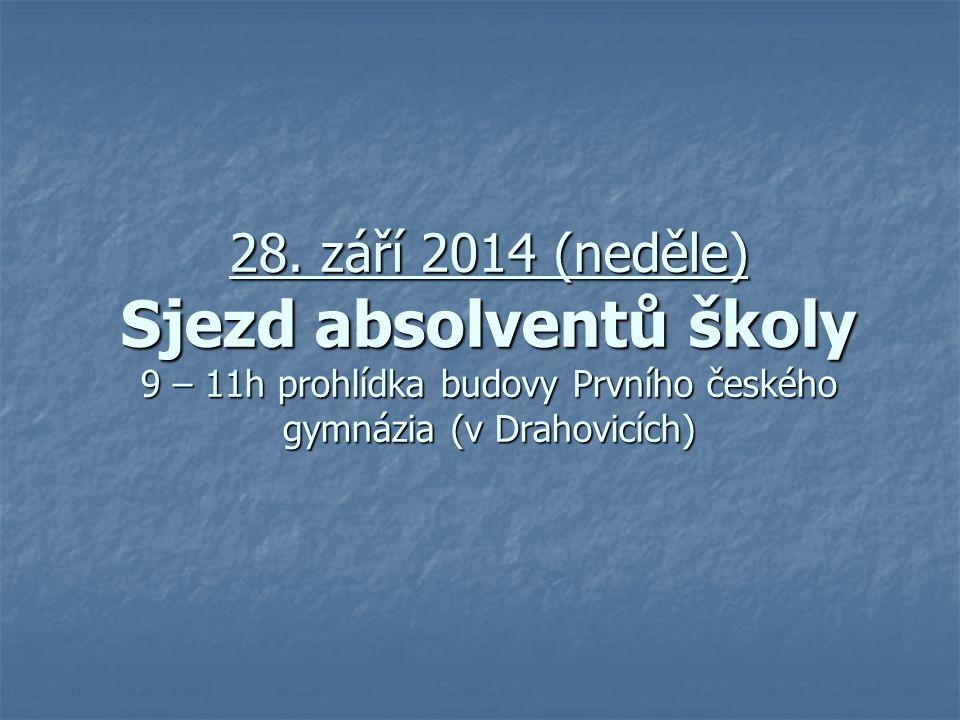 28. září 2014 (neděle) Sjezd absolventů školy 9 – 11h prohlídka budovy Prvního českého gymnázia (v Drahovicích)