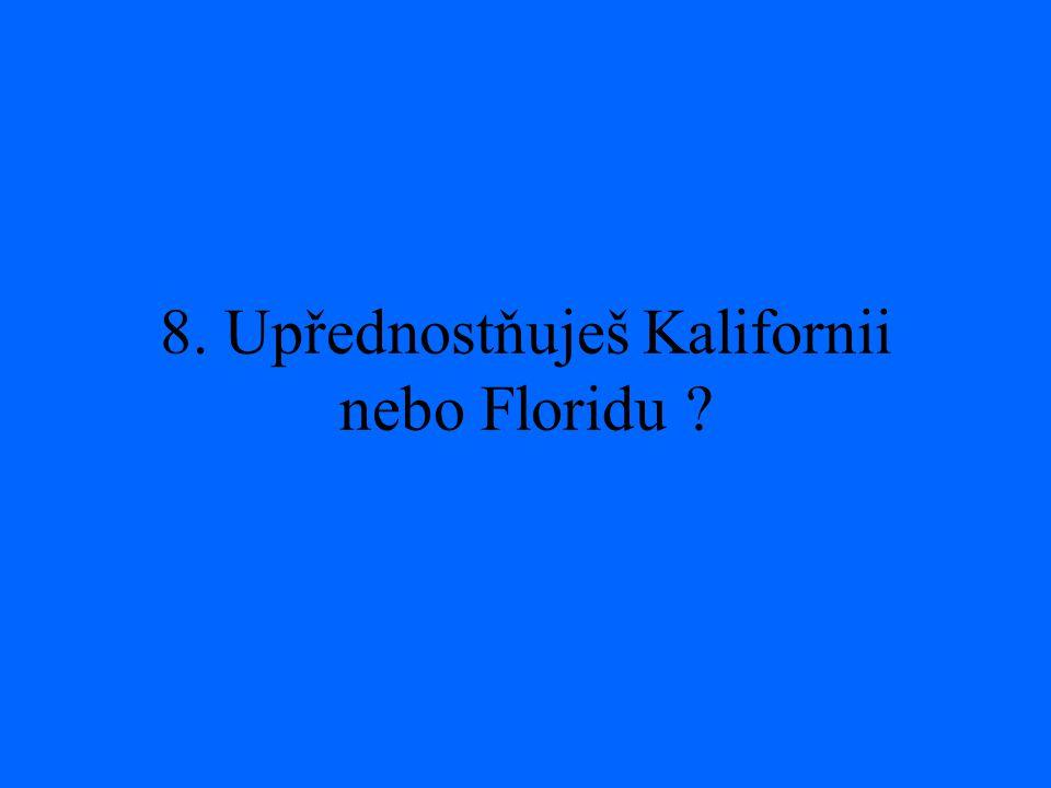 8. Upřednostňuješ Kalifornii nebo Floridu ?