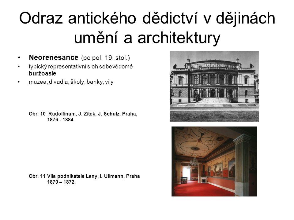 Odraz antického dědictví v dějinách umění a architektury Neorenesance (po pol. 19. stol.) typický representativní sloh sebevědomé buržoasie muzea, div