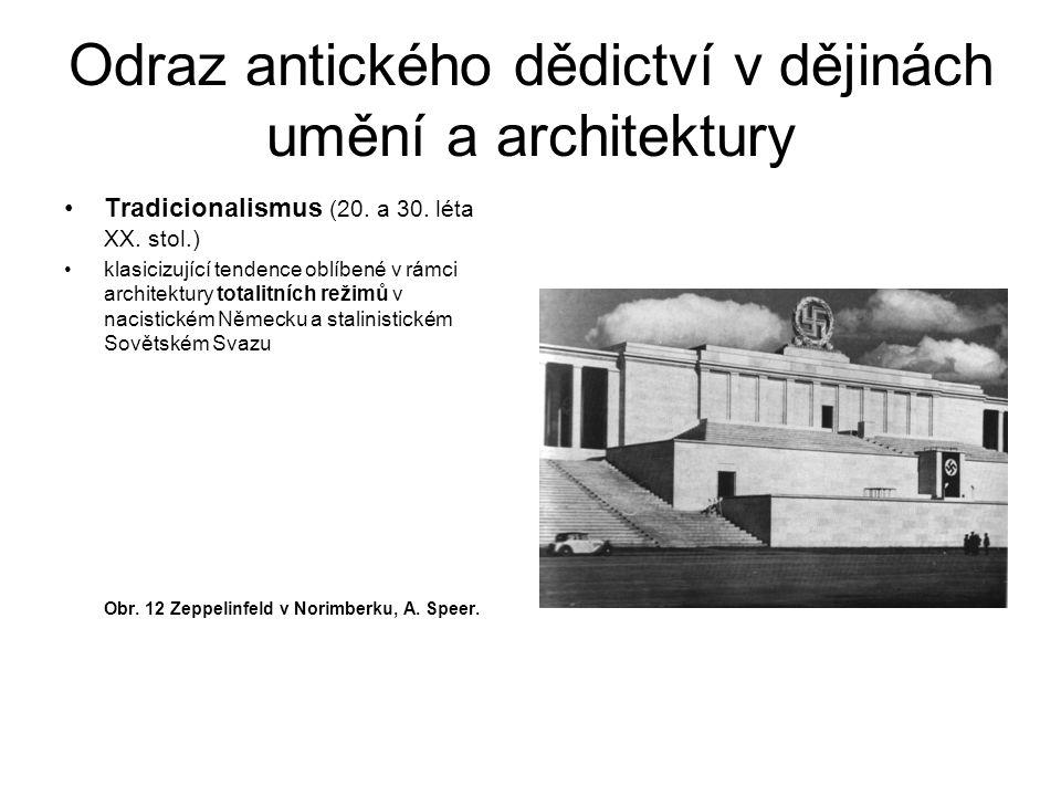 Odraz antického dědictví v dějinách umění a architektury Tradicionalismus (20. a 30. léta XX. stol.) klasicizující tendence oblíbené v rámci architekt