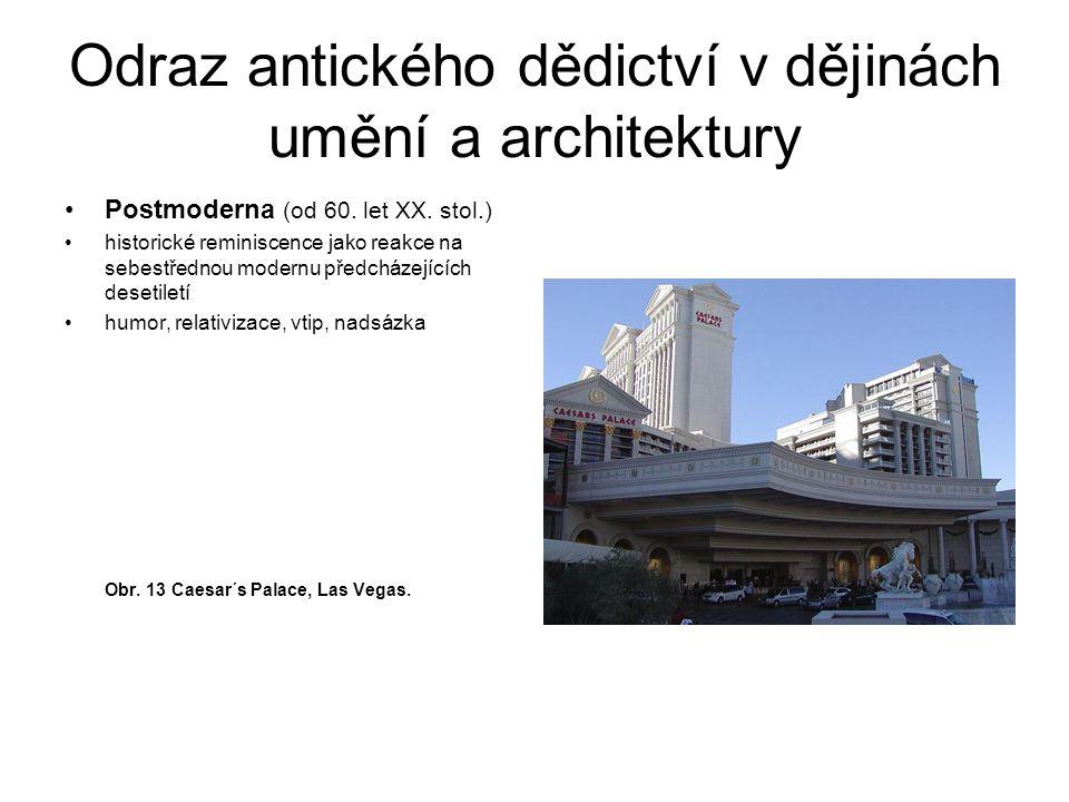 Odraz antického dědictví v dějinách umění a architektury Postmoderna (od 60. let XX. stol.) historické reminiscence jako reakce na sebestřednou modern