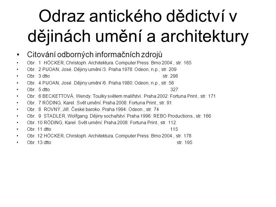 Odraz antického dědictví v dějinách umění a architektury Citování odborných informačních zdrojů Obr. 1 HÖCKER, Christoph. Architektura. Computer Press