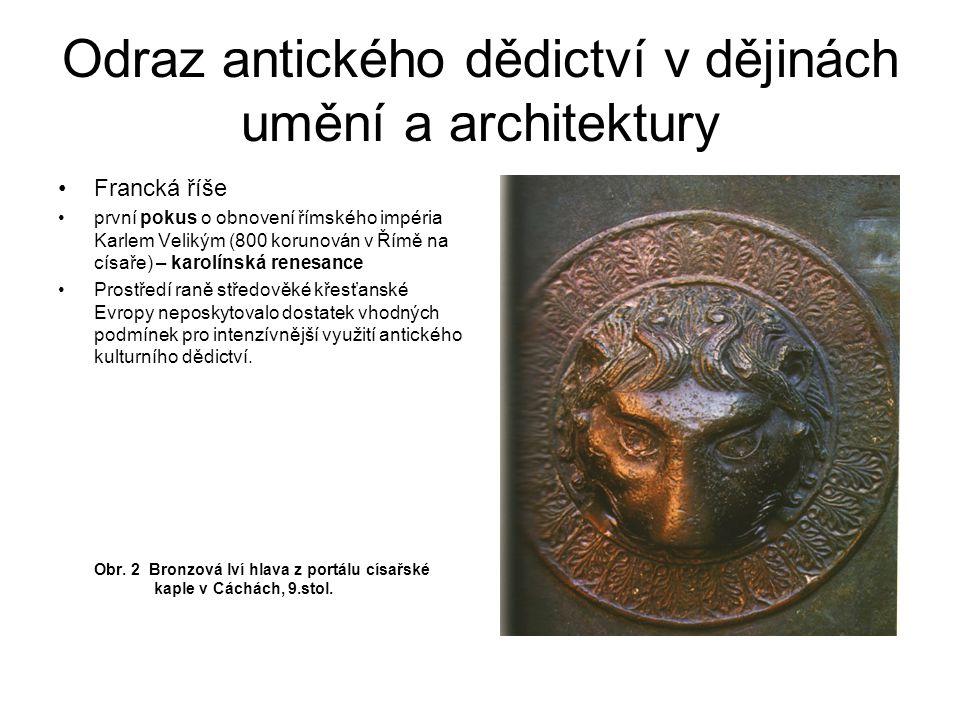 Odraz antického dědictví v dějinách umění a architektury Francká říše první pokus o obnovení římského impéria Karlem Velikým (800 korunován v Římě na