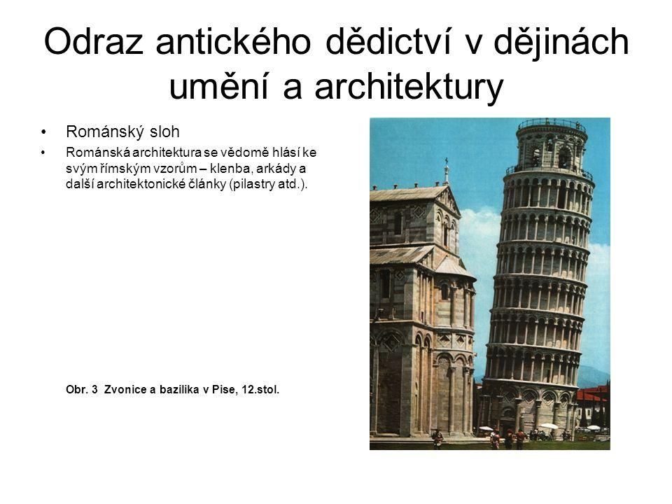 Odraz antického dědictví v dějinách umění a architektury Románský sloh Románská architektura se vědomě hlásí ke svým římským vzorům – klenba, arkády a