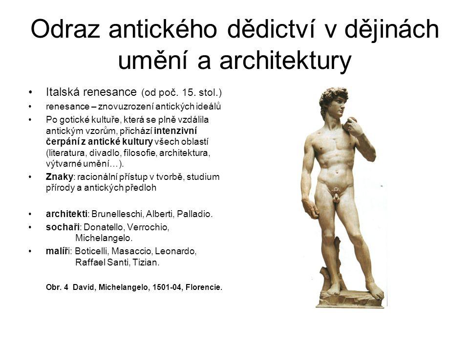 Odraz antického dědictví v dějinách umění a architektury Italská renesance (od poč. 15. stol.) renesance – znovuzrození antických ideálů Po gotické ku