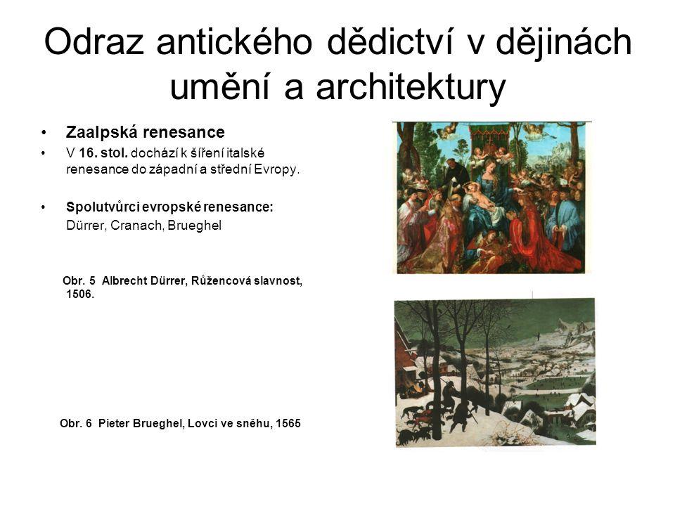 Odraz antického dědictví v dějinách umění a architektury Zaalpská renesance V 16. stol. dochází k šíření italské renesance do západní a střední Evropy